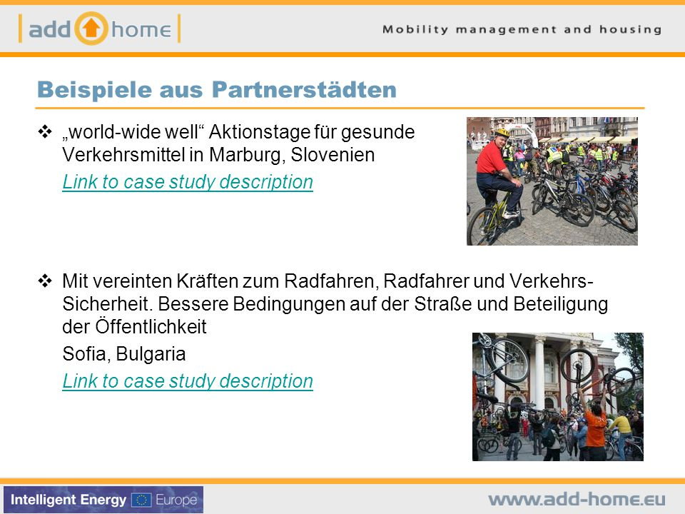 """Beispiele aus Partnerstädten  """"world-wide well Aktionstage für gesunde Verkehrsmittel in Marburg, Slovenien Link to case study description  Mit vereinten Kräften zum Radfahren, Radfahrer und Verkehrs- Sicherheit."""