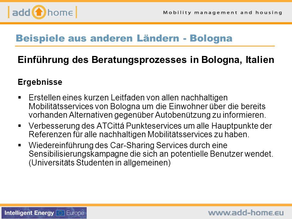 Beispiele aus anderen Ländern - Bologna Einführung des Beratungsprozesses in Bologna, Italien Ergebnisse  Erstellen eines kurzen Leitfaden von allen nachhaltigen Mobilitätsservices von Bologna um die Einwohner über die bereits vorhanden Alternativen gegenüber Autobenützung zu informieren.