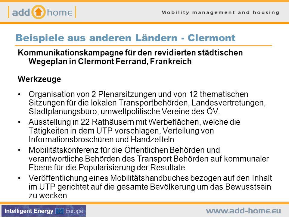 Beispiele aus anderen Ländern - Clermont Kommunikationskampagne für den revidierten städtischen Wegeplan in Clermont Ferrand, Frankreich Werkzeuge Organisation von 2 Plenarsitzungen und von 12 thematischen Sitzungen für die lokalen Transportbehörden, Landesvertretungen, Stadtplanungsbüro, umweltpolitische Vereine des ÖV.