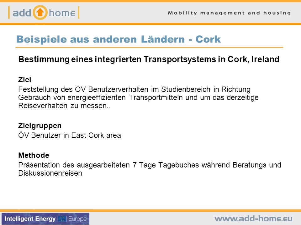 Beispiele aus anderen Ländern - Cork Bestimmung eines integrierten Transportsystems in Cork, Ireland Ziel Feststellung des ÖV Benutzerverhalten im Studienbereich in Richtung Gebrauch von energieeffizienten Transportmitteln und um das derzeitige Reiseverhalten zu messen..
