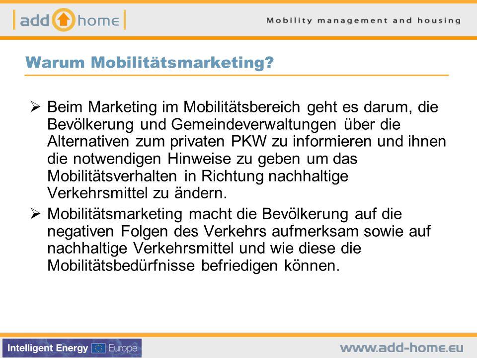  Beim Marketing im Mobilitätsbereich geht es darum, die Bevölkerung und Gemeindeverwaltungen über die Alternativen zum privaten PKW zu informieren und ihnen die notwendigen Hinweise zu geben um das Mobilitätsverhalten in Richtung nachhaltige Verkehrsmittel zu ändern.