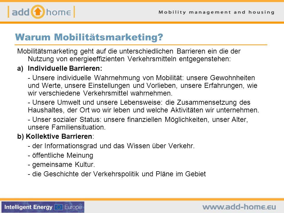 Mobilitätsmarketing geht auf die unterschiedlichen Barrieren ein die der Nutzung von energieeffizienten Verkehrsmitteln entgegenstehen: a)Individuelle Barrieren: - Unsere individuelle Wahrnehmung von Mobilität: unsere Gewohnheiten und Werte, unsere Einstellungen und Vorlieben, unsere Erfahrungen, wie wir verschiedene Verkehrsmittel wahrnehmen.