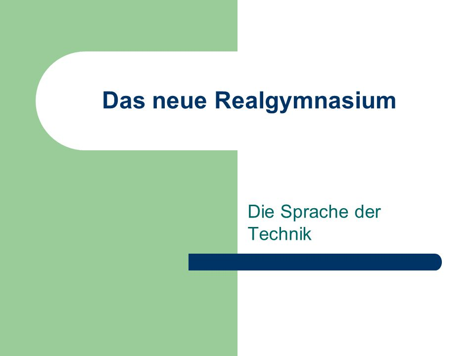 Das neue Realgymnasium Die Sprache der Technik