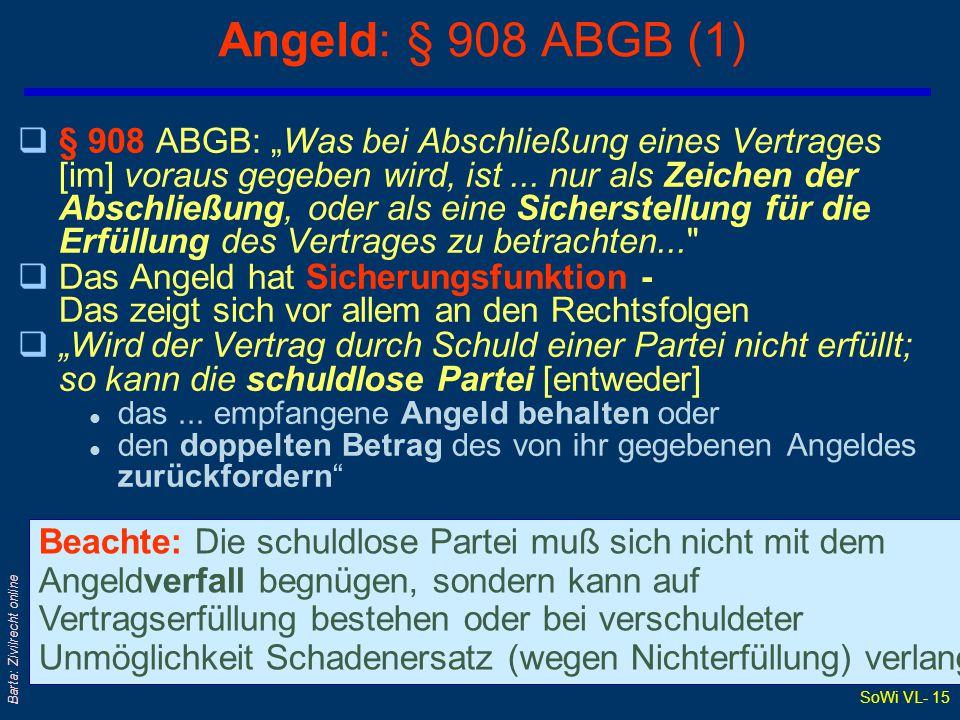 """SoWi VL- 15 Barta: Zivilrecht online Angeld: § 908 ABGB (1) q§ 908 ABGB: """"Was bei Abschließung eines Vertrages [im] voraus gegeben wird, ist..."""