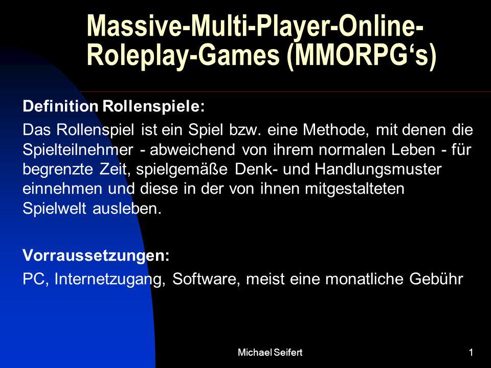 Michael Seifert1 Massive-Multi-Player-Online- Roleplay-Games (MMORPG's) Definition Rollenspiele: Das Rollenspiel ist ein Spiel bzw. eine Methode, mit