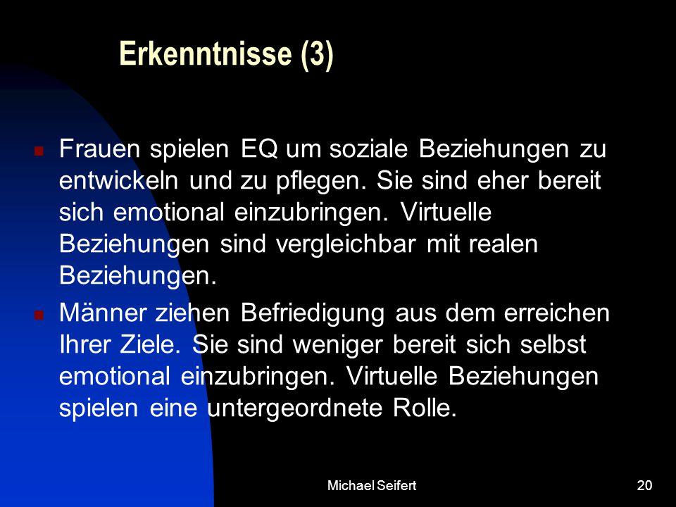 Michael Seifert20 Erkenntnisse (3) Frauen spielen EQ um soziale Beziehungen zu entwickeln und zu pflegen. Sie sind eher bereit sich emotional einzubri