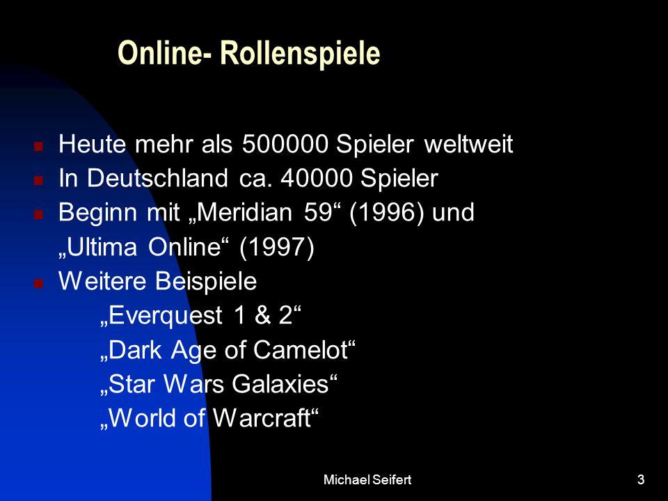 """Michael Seifert3 Online- Rollenspiele Heute mehr als 500000 Spieler weltweit In Deutschland ca. 40000 Spieler Beginn mit """"Meridian 59"""" (1996) und """"Ult"""