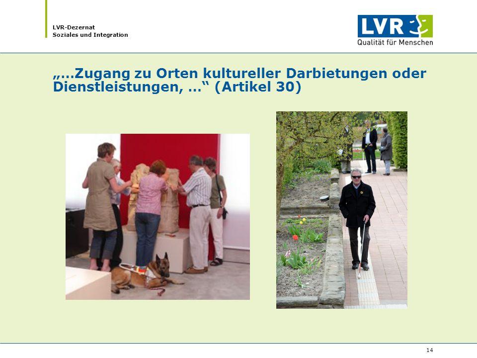 """LVR-Dezernat Soziales und Integration 14 """"…Zugang zu Orten kultureller Darbietungen oder Dienstleistungen, … (Artikel 30)"""