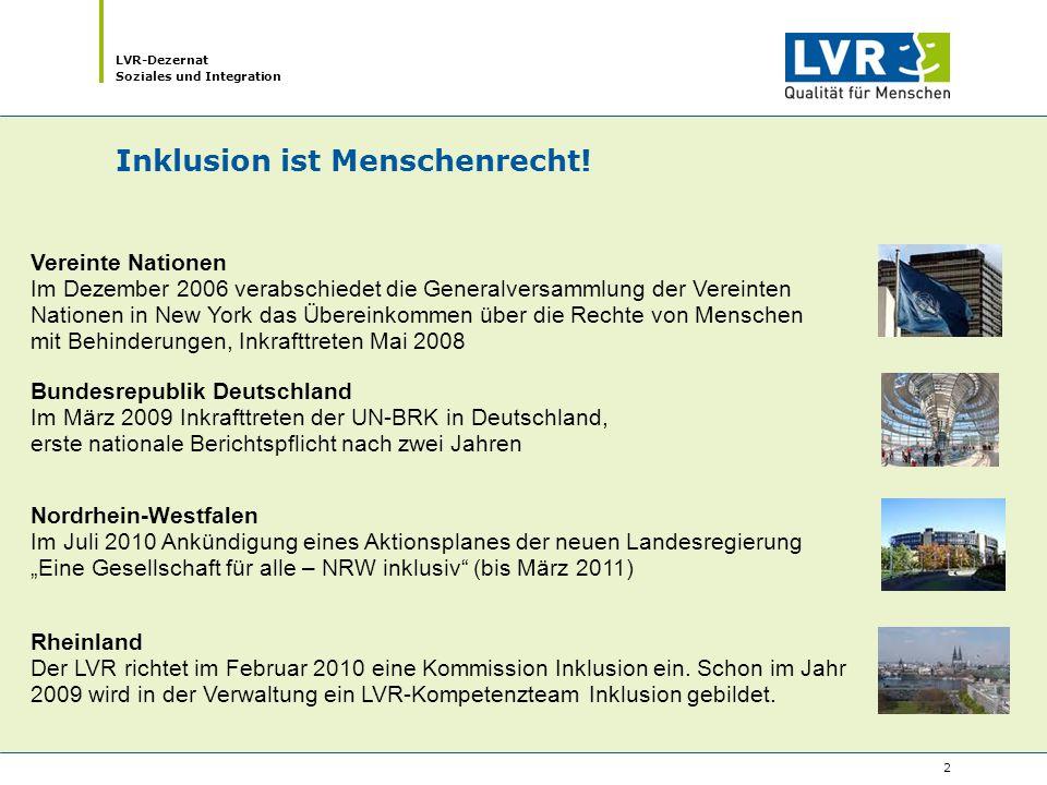 LVR-Dezernat Soziales und Integration 3 …meint die volle, gleichberechtigte Einbeziehung aller Menschen in die Gesellschaft.