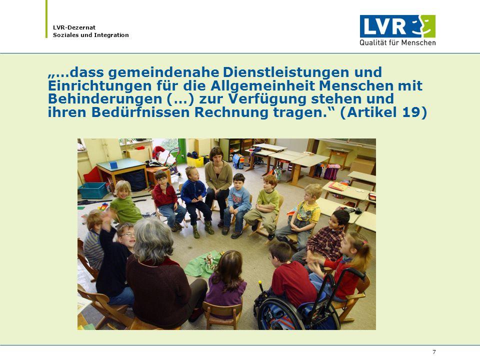 """LVR-Dezernat Soziales und Integration 7 """"…dass gemeindenahe Dienstleistungen und Einrichtungen für die Allgemeinheit Menschen mit Behinderungen (…) zur Verfügung stehen und ihren Bedürfnissen Rechnung tragen. (Artikel 19)"""