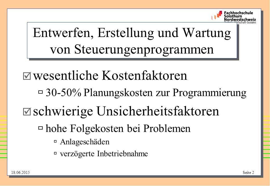 18.06.2015Seite 2 Entwerfen, Erstellung und Wartung von Steuerungenprogrammen  wesentliche Kostenfaktoren  30-50% Planungskosten zur Programmierung