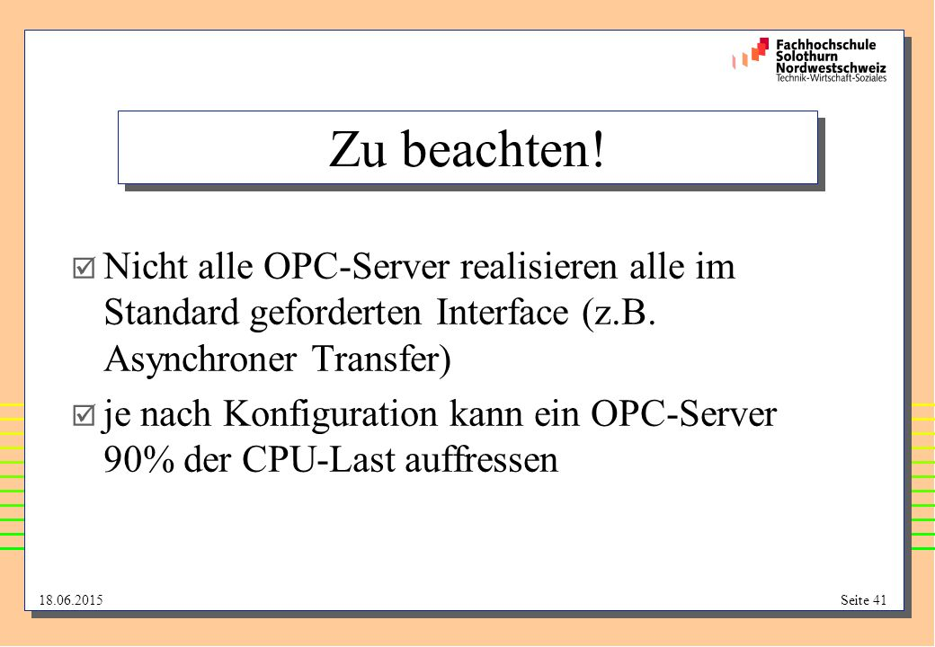 18.06.2015Seite 41 Zu beachten!  Nicht alle OPC-Server realisieren alle im Standard geforderten Interface (z.B. Asynchroner Transfer)  je nach Konfi