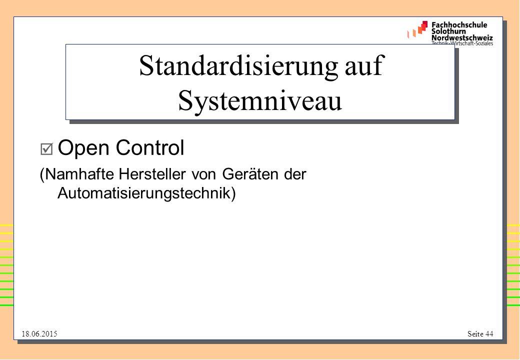 18.06.2015Seite 44 Standardisierung auf Systemniveau  Open Control (Namhafte Hersteller von Geräten der Automatisierungstechnik)