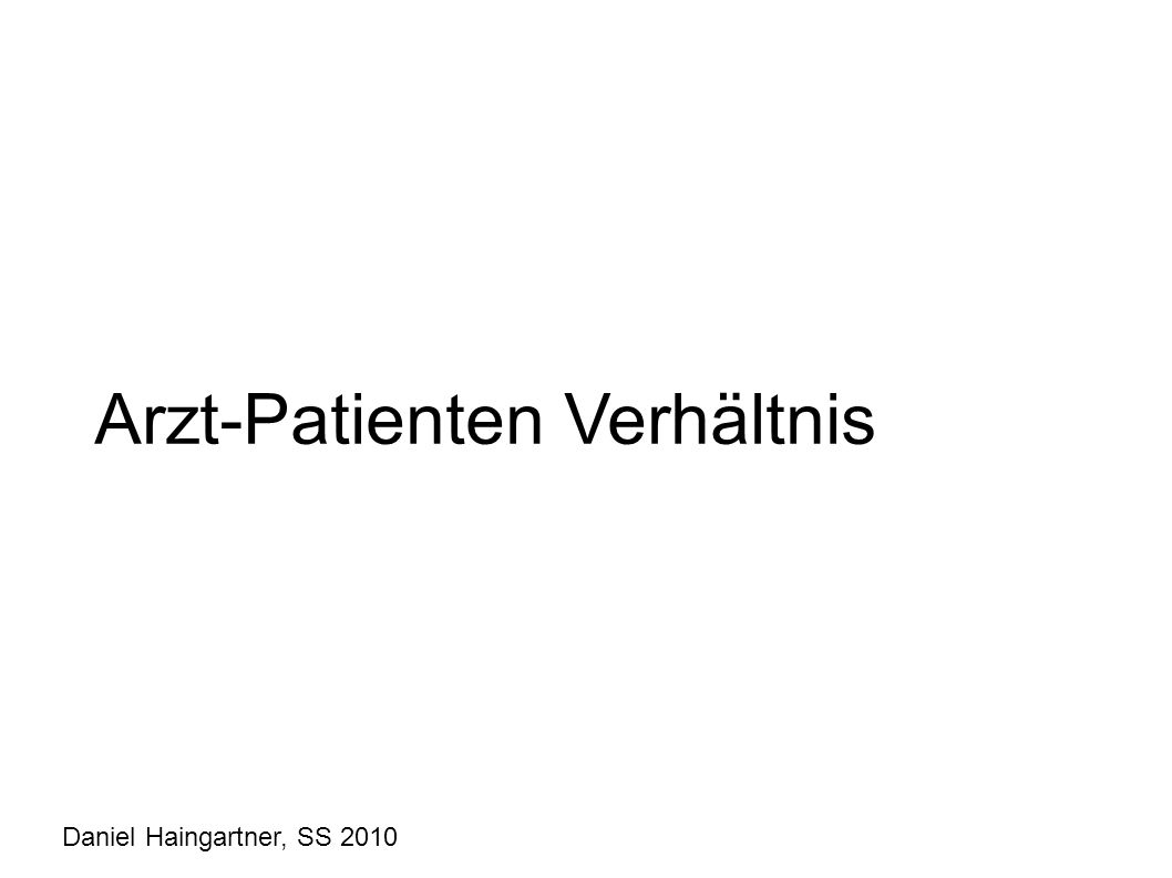 Arzt-Patienten Verhältnis Daniel Haingartner, SS 2010