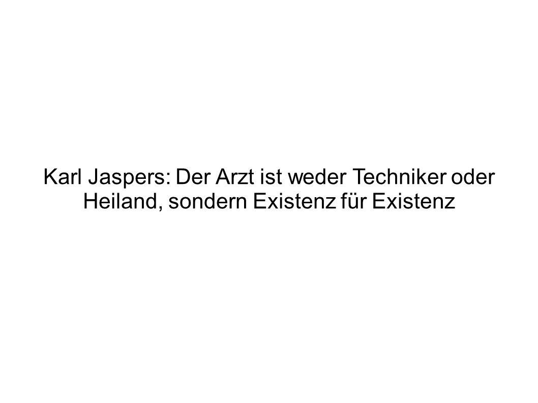 Karl Jaspers: Der Arzt ist weder Techniker oder Heiland, sondern Existenz für Existenz