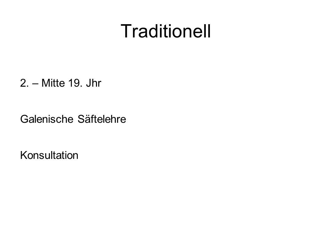 Traditionell 2. – Mitte 19. Jhr Galenische Säftelehre Konsultation