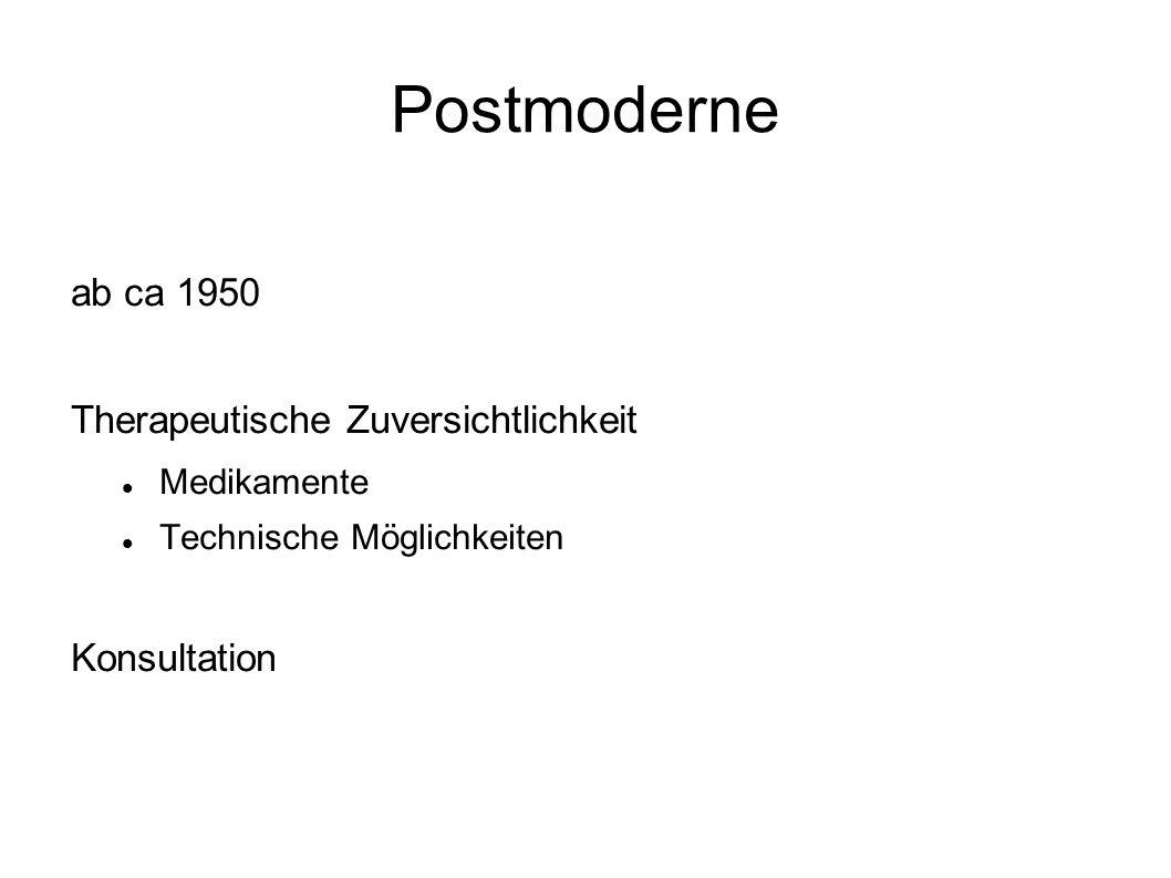 Postmoderne ab ca 1950 Therapeutische Zuversichtlichkeit Medikamente Technische Möglichkeiten Konsultation