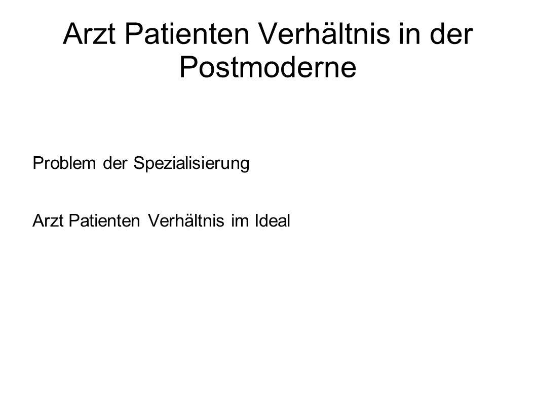 Arzt Patienten Verhältnis in der Postmoderne Problem der Spezialisierung Arzt Patienten Verhältnis im Ideal