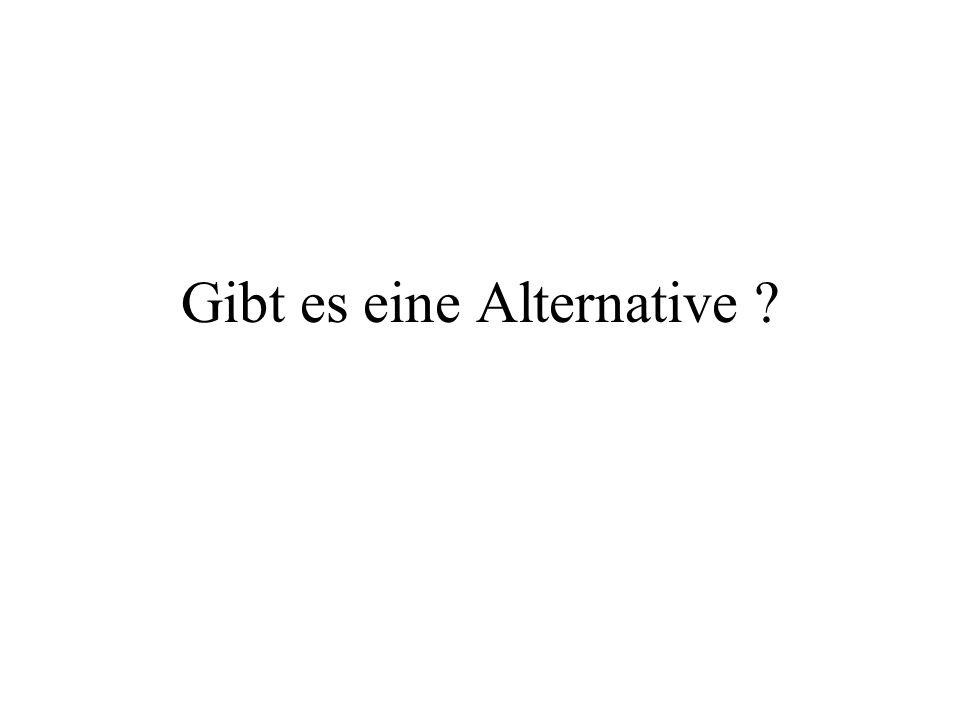 Gibt es eine Alternative ?