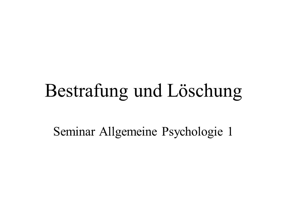 Bestrafung und Löschung Seminar Allgemeine Psychologie 1