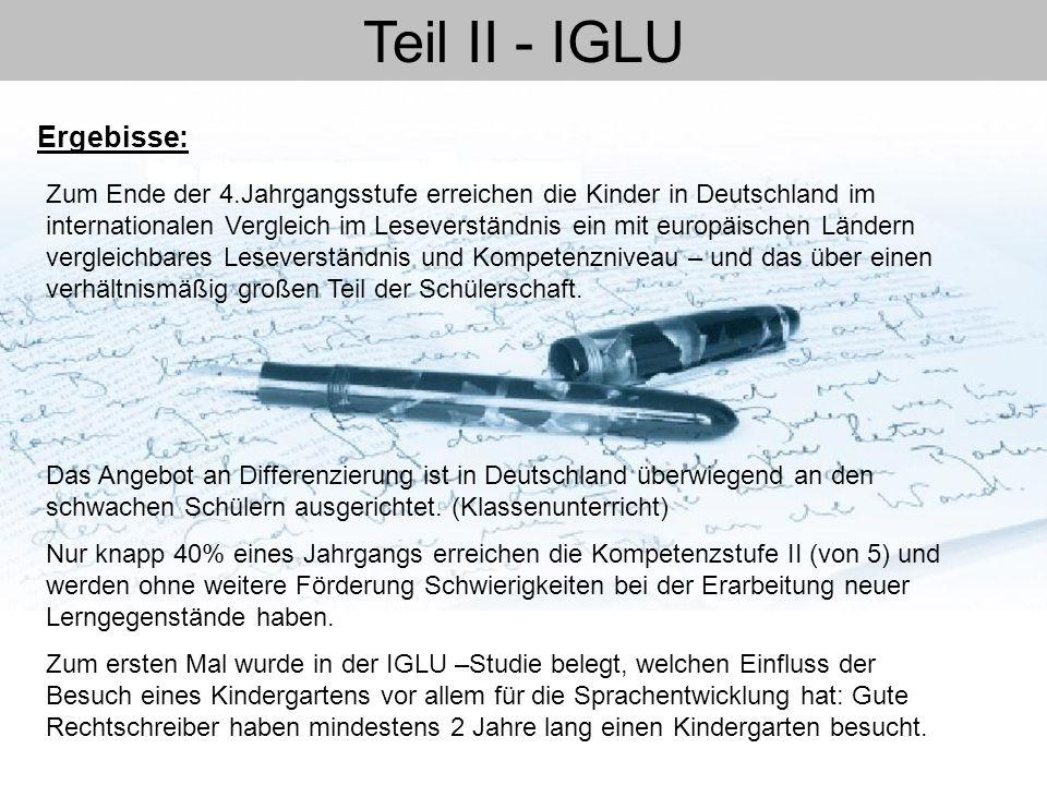 Teil II - IGLU Zum Ende der 4.Jahrgangsstufe erreichen die Kinder in Deutschland im internationalen Vergleich im Leseverständnis ein mit europäischen