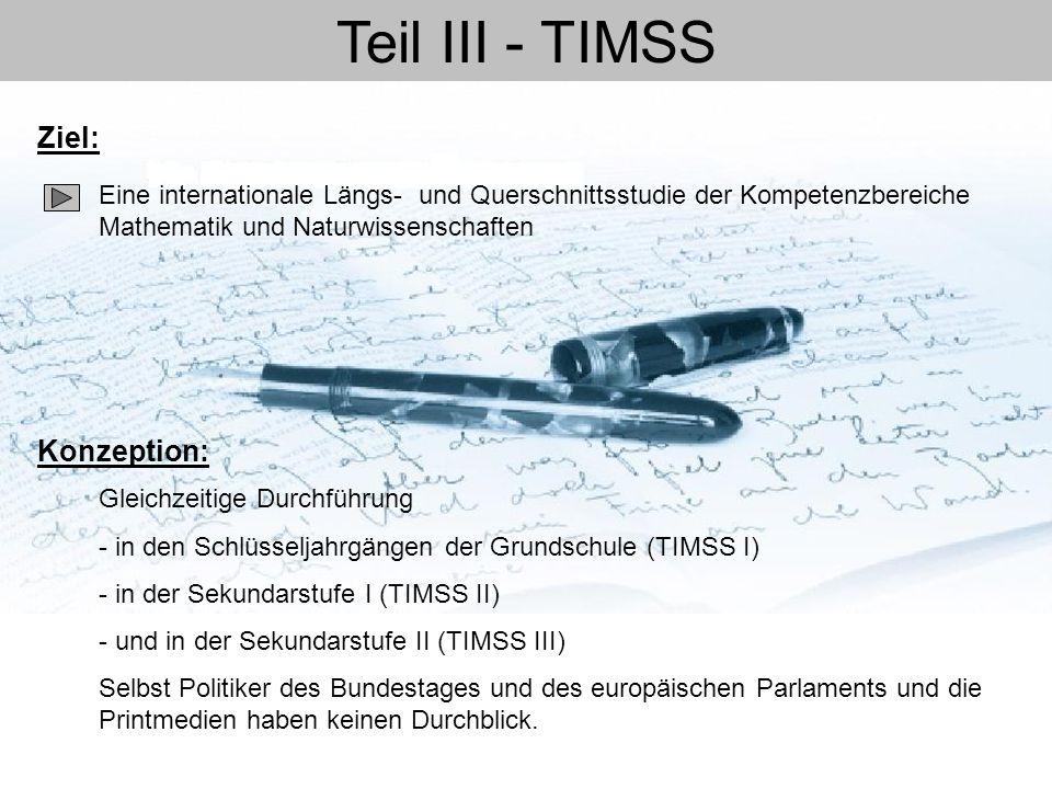 Teil III - TIMSS Eine internationale Längs- und Querschnittsstudie der Kompetenzbereiche Mathematik und Naturwissenschaften Ziel: Konzeption: Gleichze