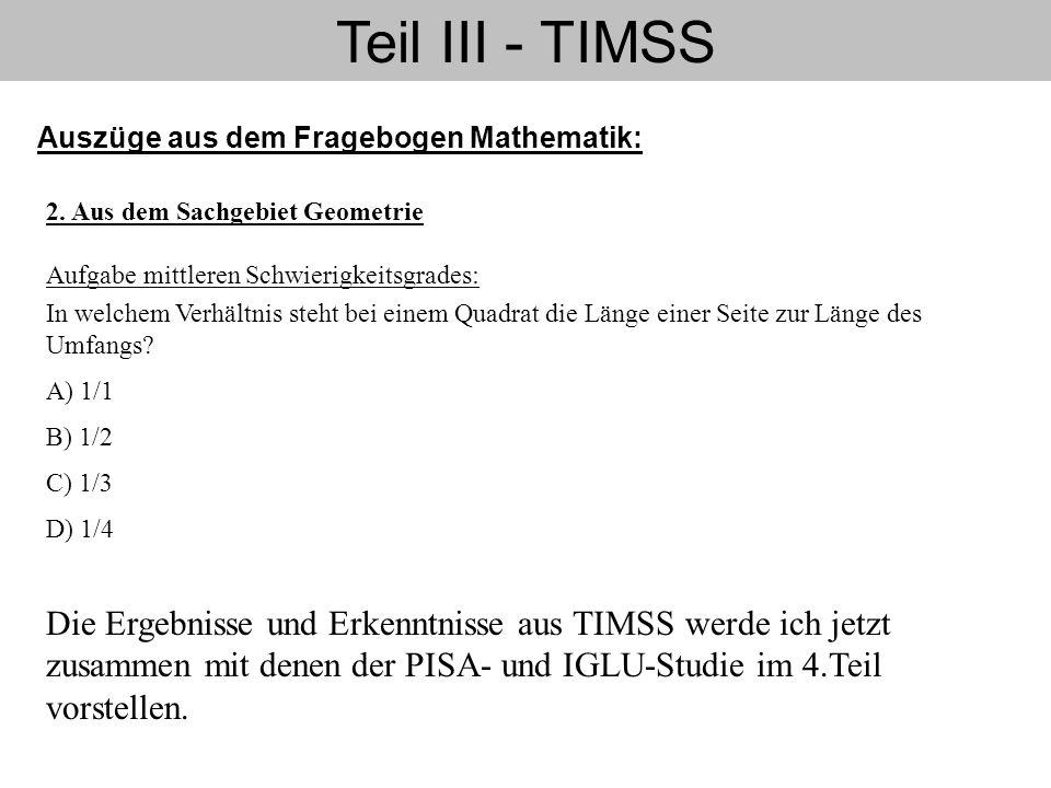 Teil III - TIMSS Auszüge aus dem Fragebogen Mathematik: 2. Aus dem Sachgebiet Geometrie Aufgabe mittleren Schwierigkeitsgrades: In welchem Verhältnis