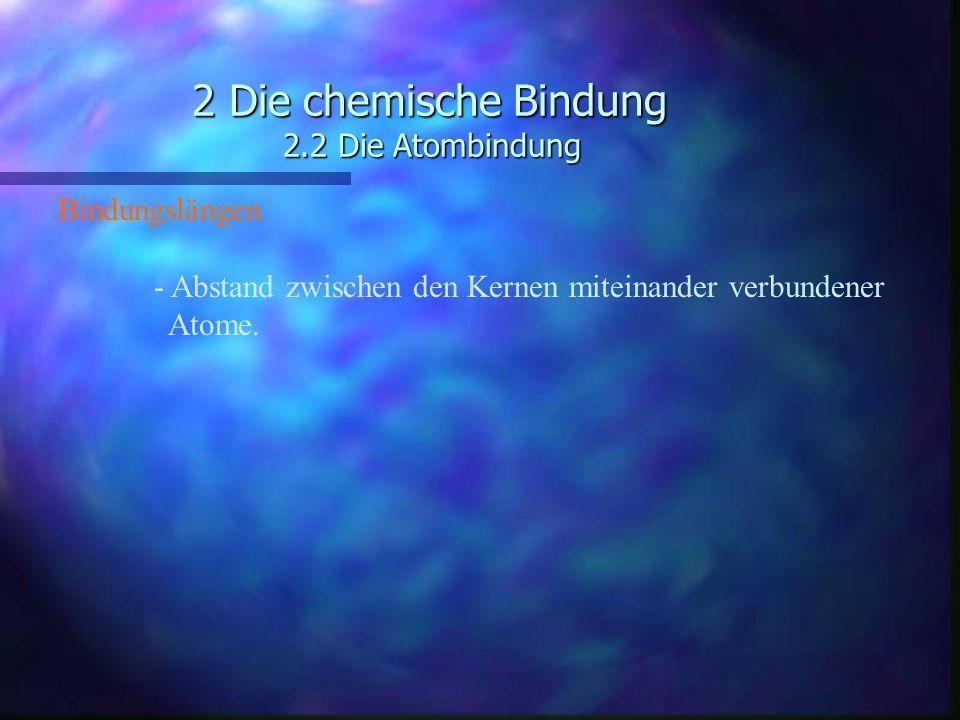 2 Die chemische Bindung 2.2 Die Atombindung Bindungslängen - Abstand zwischen den Kernen miteinander verbundener Atome.