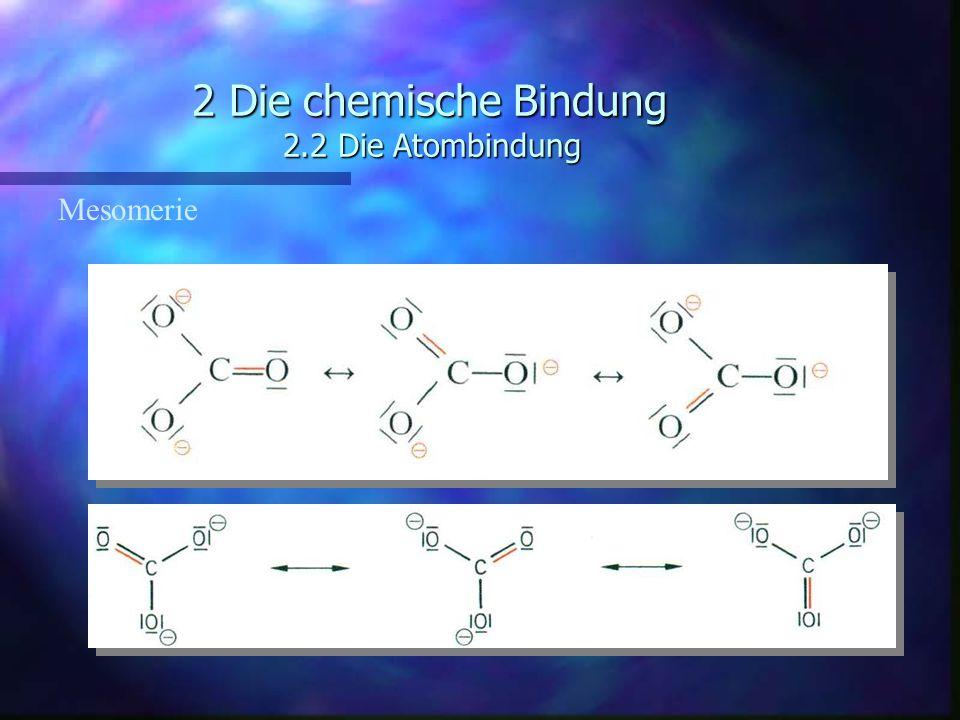2 Die chemische Bindung 2.2 Die Atombindung Mesomerie
