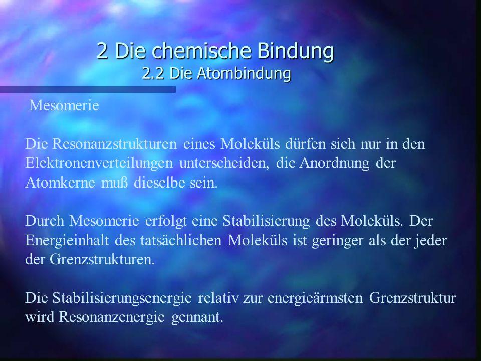 2 Die chemische Bindung 2.2 Die Atombindung Mesomerie Die Resonanzstrukturen eines Moleküls dürfen sich nur in den Elektronenverteilungen unterscheide