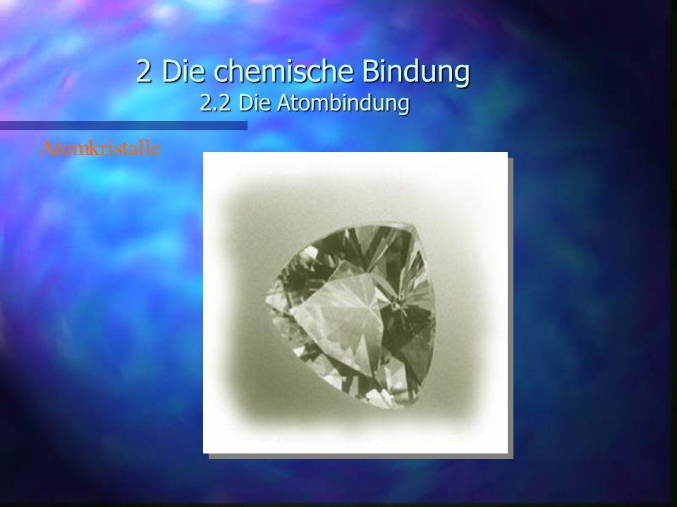 2 Die chemische Bindung 2.2 Die Atombindung Atomkristalle