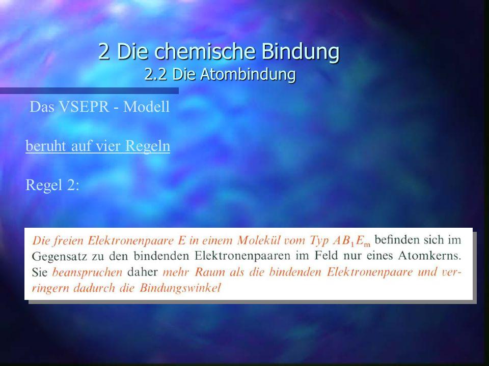 2 Die chemische Bindung 2.2 Die Atombindung Das VSEPR - Modell beruht auf vier Regeln Regel 2: