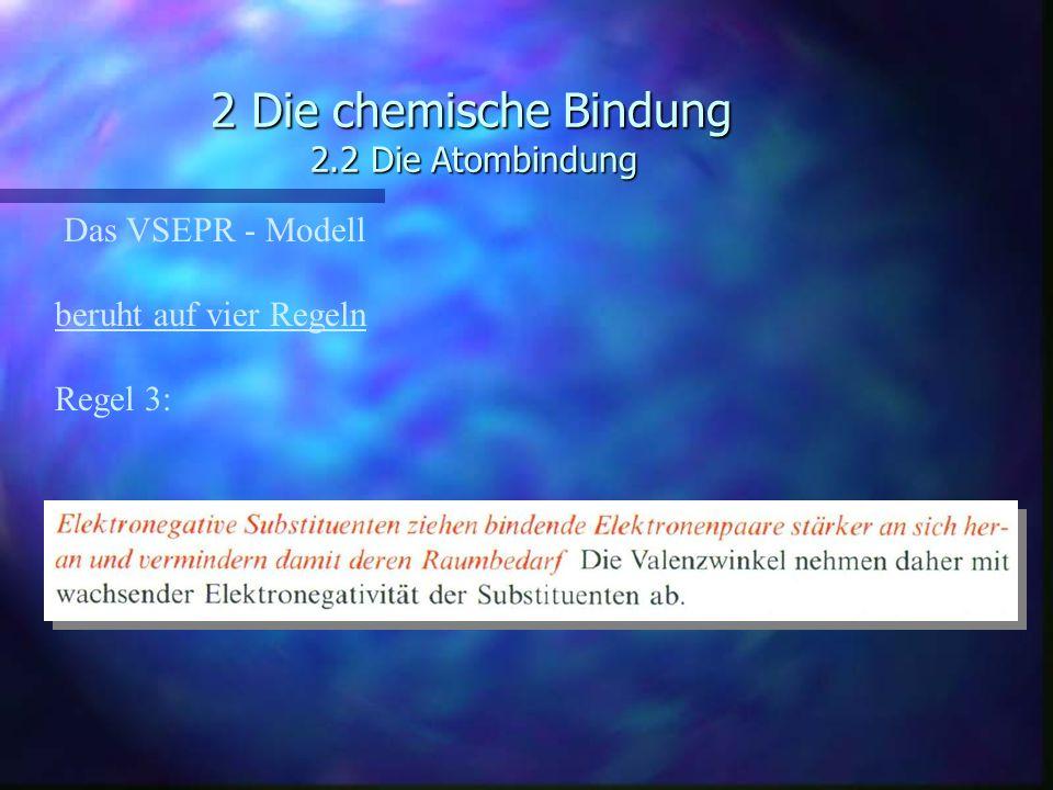 2 Die chemische Bindung 2.2 Die Atombindung Das VSEPR - Modell beruht auf vier Regeln Regel 3: