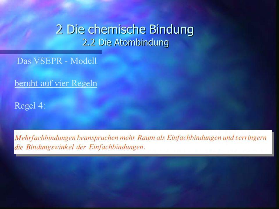 2 Die chemische Bindung 2.2 Die Atombindung Das VSEPR - Modell beruht auf vier Regeln Regel 4: