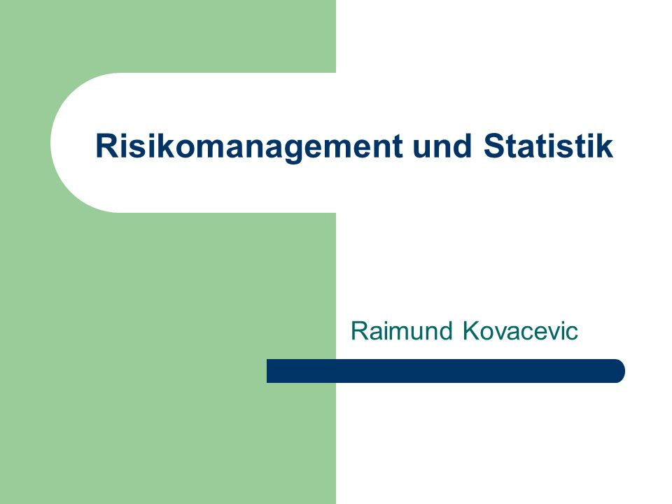 Risikomanagement und Statistik Raimund Kovacevic