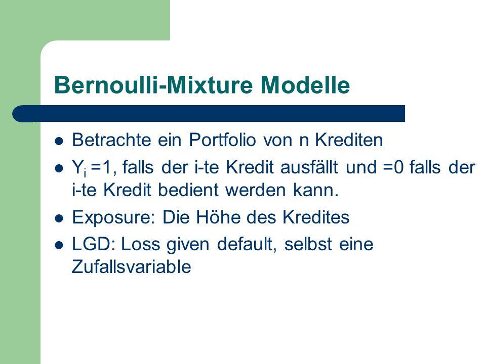 Bernoulli-Mixture Modelle Betrachte ein Portfolio von n Krediten Y i =1, falls der i-te Kredit ausfällt und =0 falls der i-te Kredit bedient werden kann.