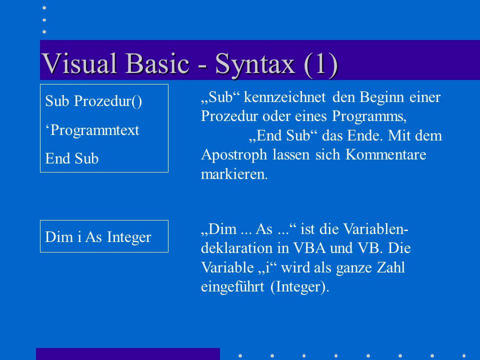 """Visual Basic - Syntax (1) Sub Prozedur() 'Programmtext End Sub """"Sub kennzeichnet den Beginn einer Prozedur oder eines Programms, """"End Sub das Ende."""
