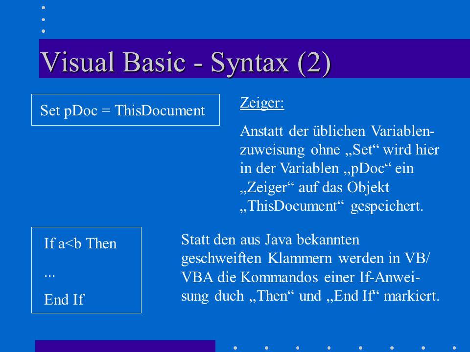 """Visual Basic - Syntax (2) Set pDoc = ThisDocument Zeiger: Anstatt der üblichen Variablen- zuweisung ohne """"Set wird hier in der Variablen """"pDoc ein """"Zeiger auf das Objekt """"ThisDocument gespeichert."""