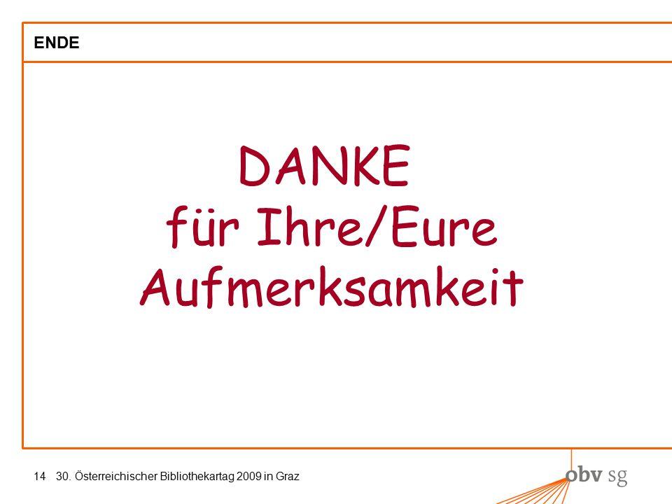30. Österreichischer Bibliothekartag 2009 in Graz14 ENDE DANKE für Ihre/Eure Aufmerksamkeit