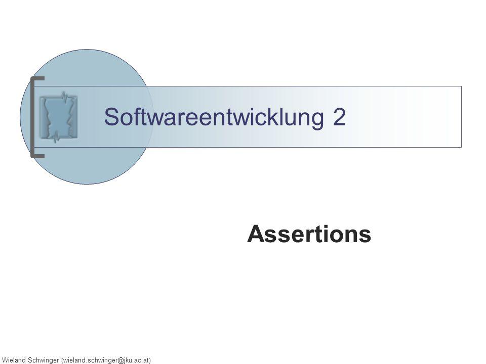 Wieland Schwinger (wieland.schwinger@jku.ac.at) Softwareentwicklung 2 Assertions
