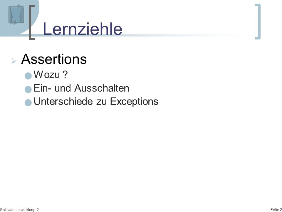 Folie 2 Softwareentwicklung 2 Lernziehle  Assertions Wozu .