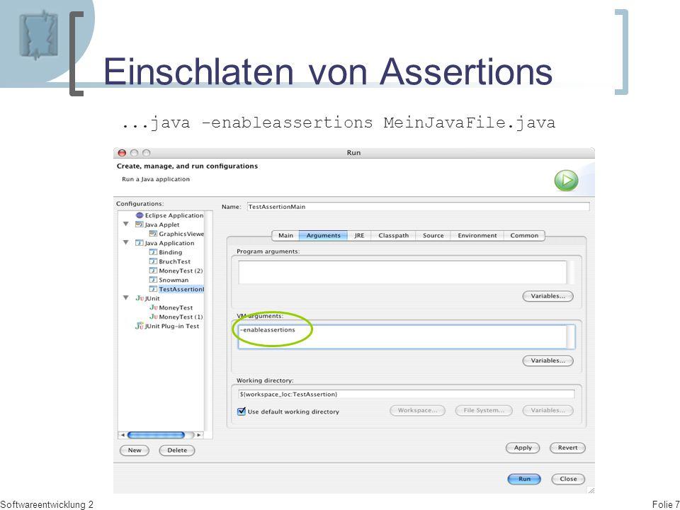 Folie 8 Softwareentwicklung 2 Anwendung von Assertions  Flexible Laufzeitprüfung von pre- und post- conditions sowie Invarianten.