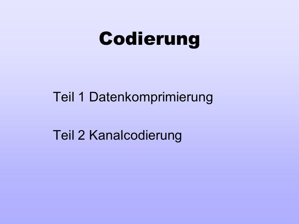Codierung Teil 1 Datenkomprimierung Teil 2 Kanalcodierung