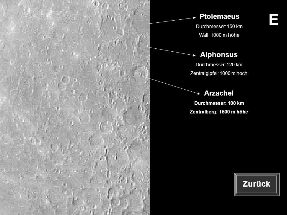 E Ptolemaeus Durchmesser: 150 km Wall: 1000 m höhe Alphonsus Durchmesser: 120 km Zentralgipfel: 1000 m hoch Arzachel Durchmesser: 100 km Zentralberg: