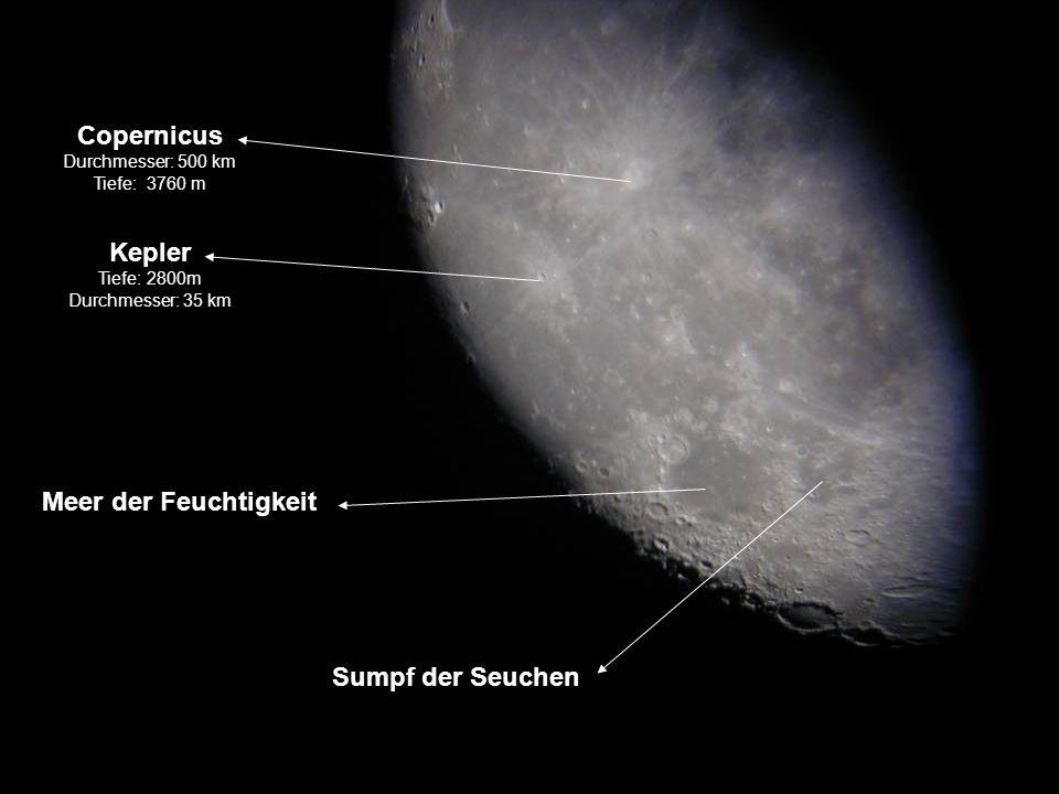Copernicus Durchmesser: 500 km Tiefe: 3760 m Kepler Tiefe: 2800m Durchmesser: 35 km Meer der Feuchtigkeit Sumpf der Seuchen