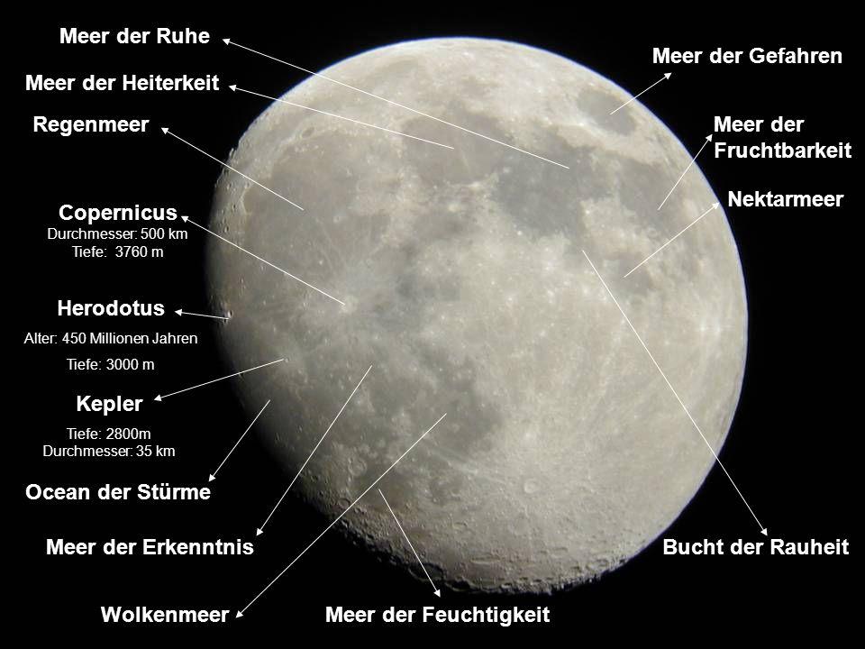 Copernicus Durchmesser: 500 km Tiefe: 3760 m Kepler Tiefe: 2800m Durchmesser: 35 km Herodotus Alter: 450 Millionen Jahren Tiefe: 3000 m Meer der Gefah