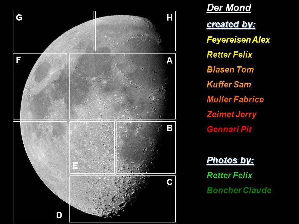 A B C D E F GH Der Mond created by: Feyereisen Alex Retter Felix Blasen Tom Kuffer Sam Muller Fabrice Zeimet Jerry Gennari Pit Photos by: Retter Felix