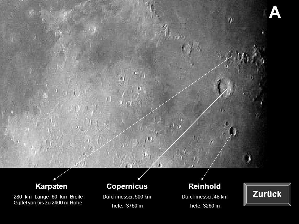 A Copernicus Durchmesser: 500 km Tiefe: 3760 m Karpaten 280 km Länge 60 km Breite Gipfel von bis zu 2400 m Höhe Reinhold Durchmesser: 48 km Tiefe: 326