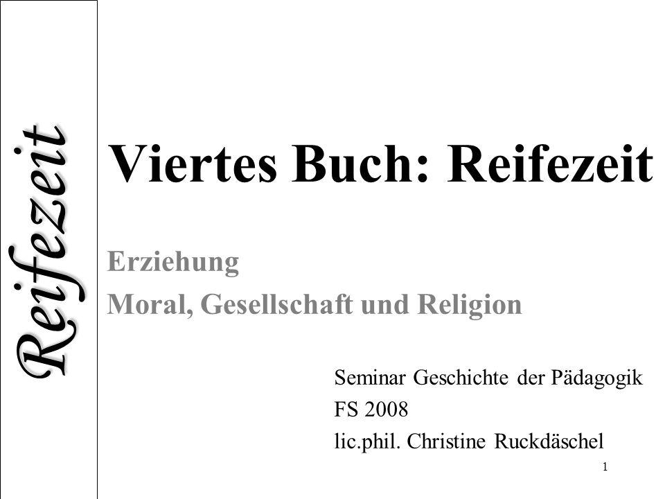 Reifezeit 1 Viertes Buch: Reifezeit Erziehung Moral, Gesellschaft und Religion J.-J. Rousseau: Emile oder über die Erziehung Seminar Geschichte der Pä