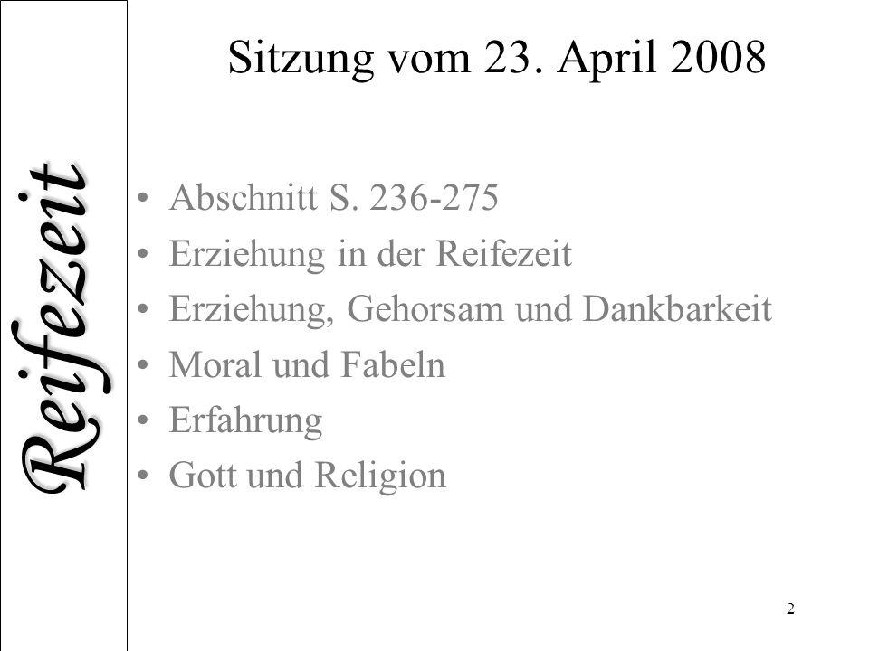Reifezeit 2 Sitzung vom 23. April 2008 Abschnitt S. 236-275 Erziehung in der Reifezeit Erziehung, Gehorsam und Dankbarkeit Moral und Fabeln Erfahrung